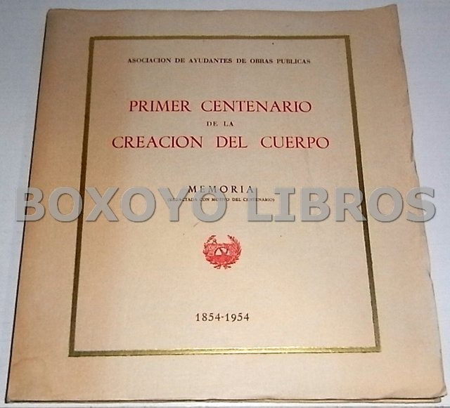 Primer centenario de la creación del cuerpo. Memoria (redactada con motivo del centenario) 1854-1954