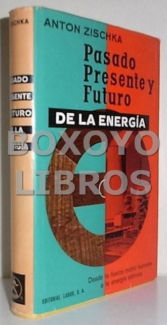 Pasado, presente y futuro de la energía. Desde la fuerza motriz humana a la energía atómica
