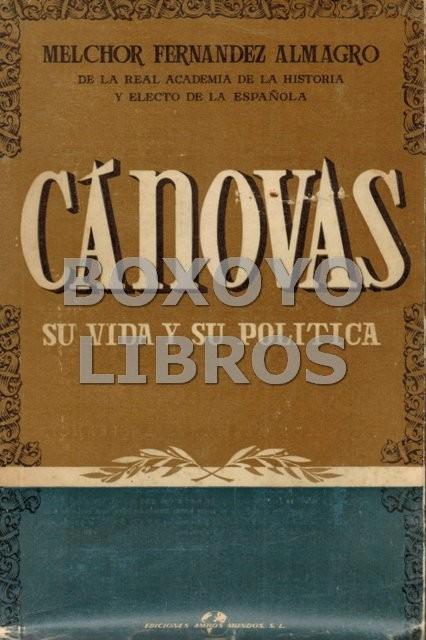 Cánovas. Su vida y su política