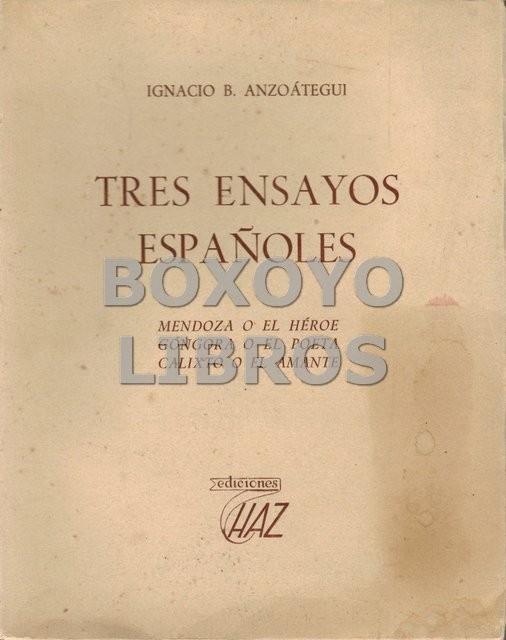 Tres ensayos españoles. Mendoz o el héroe. Góngora o el poeta. Calixto o el amante. Prólogo de Juan Carlos Goyeneche