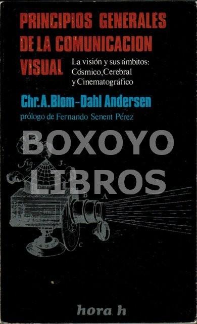 Principios generales de la comunicación visual. La visión y sus ámbitos: Cósmico, cerebral y cinematográfico. Prólogo de Fernando Senent Pérez