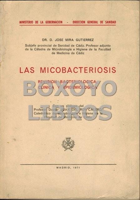 Las micobacteriosis. Revisión bacteriológica, clínica y epidemiológica. Prólogo del Dr. Juan del Rey Calero
