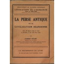 La perse antique et la civilisation iranienne. Avec 35 figures dans le texte, 4 planches et une carte hors texte