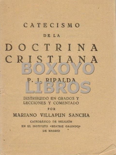Catecismo de la Doctrina Cristiana. Distribuido en grados y lecciones y comentado por Mariano Villapún Sancha