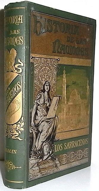 Historia de las Naciones. Historia de los sarracenos. Desde los mas remotos tiempos hasta la caída de Bagdad