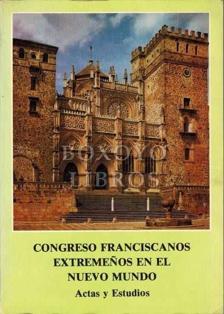 Congreso franciscanos extremeños en el Nuevo Mundo. Actas y estudios