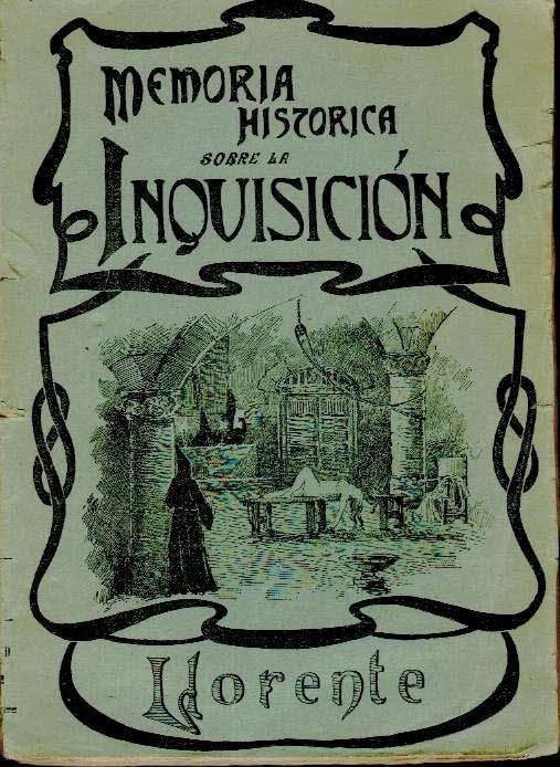 Memoria histórica sobre la Inquisición Española, ....con notas del autor y otras de los Editories para mejor inteligencia del pueblo