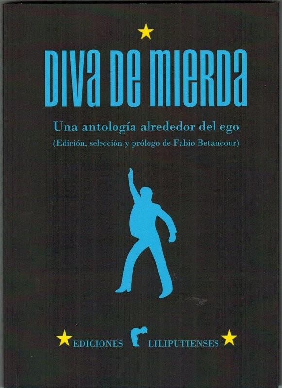 Diva de mierda. Una antología alrededor del ego (Edición, selección y prólogo de Fabio Betancour)