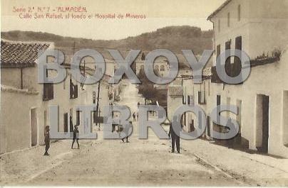 Serie 2ª Nº 7 - ALMADÉN. Calle San Rafael, al fondo Hospital de Mineros