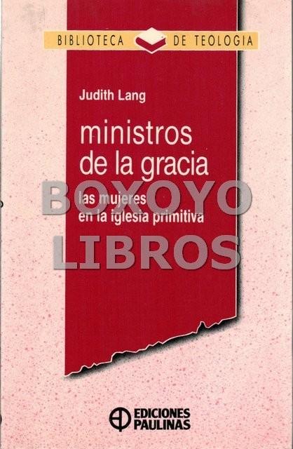 Ministros de la gracia. Las mujeres en la iglesia primitiva