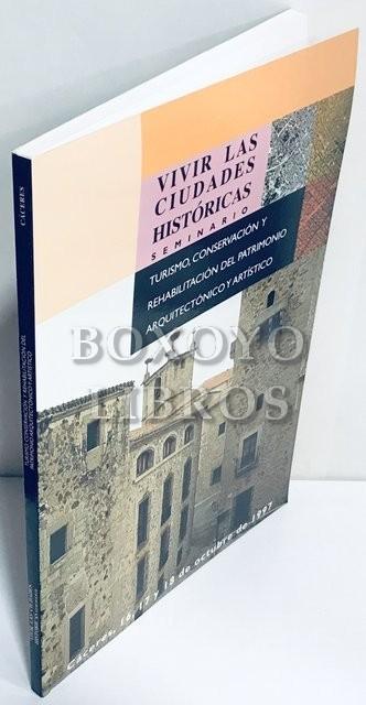 Vivir las ciudades históricas. Seminario. Turismo, conservación y rehabilitación del patrimonio arquitectónico y artístico. Cáceres, 16, 17 y 18 de octubre de 1997