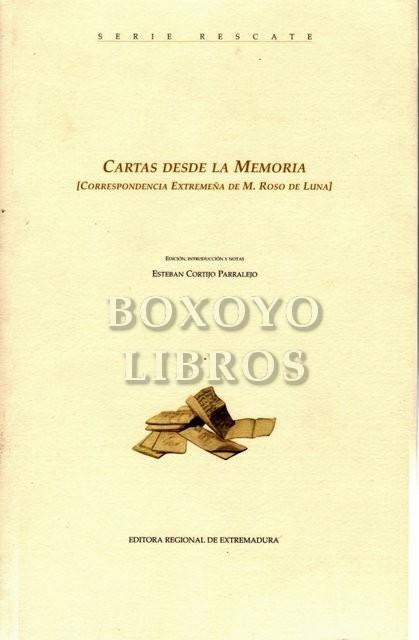Cartas desde la memoria (Correspondencia extremeña de M. Roso de Luna). Edición, introducción y notas de Esteban Cortijo Parralejo. Prólogo de Fernado Sánchez Marroyo