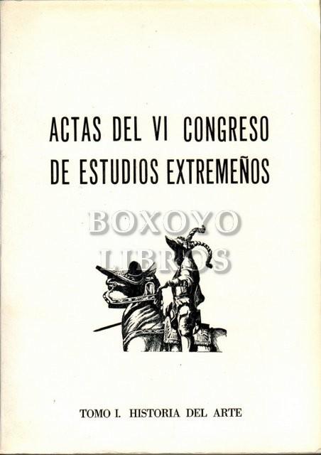 Actas del VI Congreso de Estudios Extremeños. Tomo I. Historia del Arte